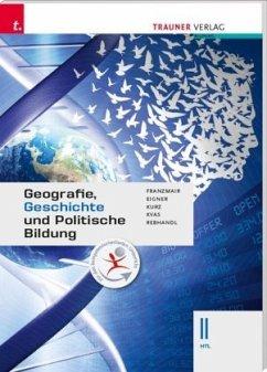 Geografie, Geschichte und Politische Bildung II HTL - Franzmair, Heinz; Eigner, Michael; Kurz, Michael; Kvas, Armin; Rebhandl, Rudolf