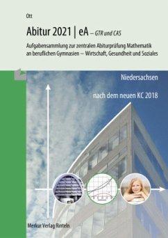 Mathematik Abitur 2021 - eA - GTR und CAS - Niedersachsen - Ott, Roland