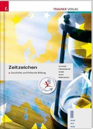 Zeitzeichen - Geschichte und Politische Bildung II HLW - Eigner, Michael; Franzmair, Heinz; Kurz, Michael; Kvas, Armin; Rebhandl, Rudolf
