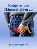 Ratgeber um Hämorrhoiden zu behandeln (eBook, ePUB)