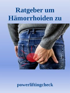 Ratgeber um Hämorrhoiden zu behandeln (eBook, ePUB) - Check, Powerlifting