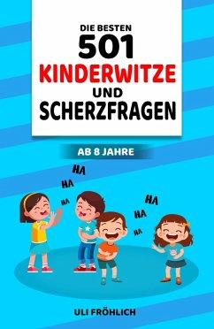 Die besten 501 Kinderwitze und Scherzfragen ab 8 Jahre (eBook, ePUB) - Fröhlich, Uli