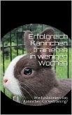 Erfolgreich Kaninchen trainieren in wenigen Wochen (eBook, ePUB)