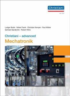 Christiani - advanced Mechatronik - Bode, Ludger; Frank, Volker; Kemper, Christian; Müller, Paul; Sandbrink, Gerhard; Wirtz, Robert