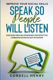 Improve Your Social Skills: Speak So People Will Listen - Discover Proven Strategies For Effective Communication In Any Situation