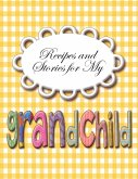 Recipes and Stories for My Grand Child