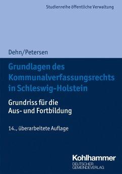 Grundlagen des Kommunalverfassungsrechts in Schleswig-Holstein - Dehn, Klaus-Dieter;Petersen, Björn
