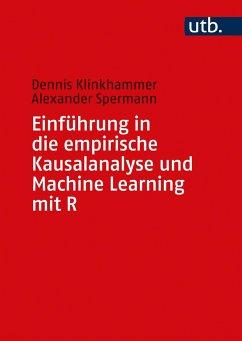 Einführung in die empirische Kausalanalyse und Machine Learning mit R - Klinkhammer, Dennis; Spermann, Alexander