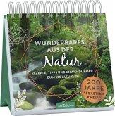 Wunderbares aus der Natur. Rezepte, Tipps und Anwendungen zum Wohlfühlen