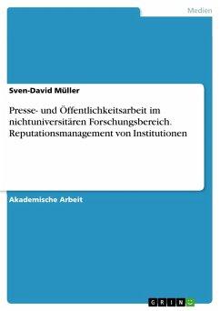 Presse- und Öffentlichkeitsarbeit im nichtuniversitären Forschungsbereich. Reputationsmanagement von Institutionen (eBook, PDF)