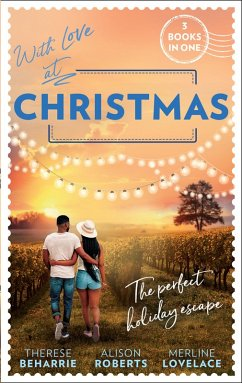 With Love At Christmas: Her Festive Flirtation / From Venice with Love / Callie's Christmas Wish (eBook, ePUB) - Beharrie, Therese; Roberts, Alison; Lovelace, Merline