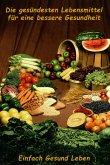 Die gesündesten Lebensmittel für eine bessere Gesundheit (eBook, ePUB)