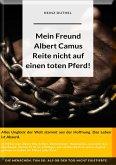 Mein Freund Albert Camus. Reite nicht auf einen toten Pferd. (eBook, ePUB)