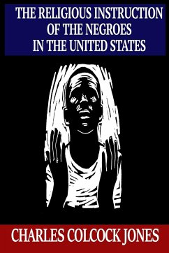 The Religious Instruction of the Negroes in the United States - Jones, Charles Colcock