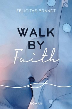 Walk by FAITH (eBook, ePUB) - Brandt, Felicitas