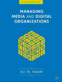 Managing Media and Digital Organizations (eBook, PDF) - Noam, Eli M.