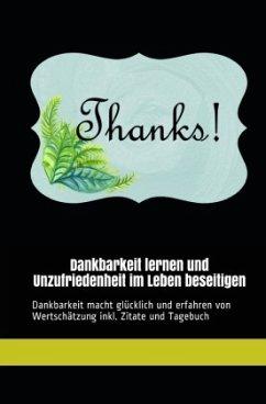 Dankbarkeit lernen und Unzufriedenheit im Leben beseitigen