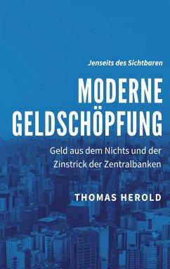 Moderne Geldschöpfung - Herold, Thomas