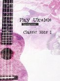 Play Ukulele - Classic Hits 1 (eBook, ePUB)
