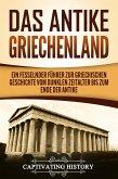 Das antike Griechenland: Ein fesselnder Führer zur griechischen Geschichte vom Dunklen Zeitalter bis zum Ende der Antike (eBook, ePUB)