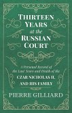 Thirteen Years at the Russian Court - A Personal Record of the Last Years and Death of the Czar Nicholas II. and his Family (eBook, ePUB)