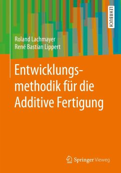 Entwicklungsmethodik für die Additive Fertigung (eBook, PDF) - Lachmayer, Roland; Lippert, René Bastian