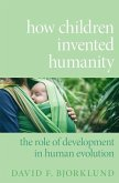How Children Invented Humanity: The Role of Development in Human Evolution