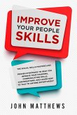Improve Your People Skills: The Social Skills Masterclass: Proven Strategies to Help You Improve Your Charisma, Communication Skills, Conversation