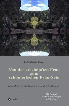 Von der erschöpften Frau zum schöpferischen Frau-Sein (eBook, ePUB) - Stövhase-Klaunig, Dorit