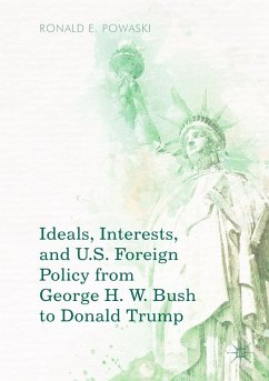 Ideals, Interests, and U.S. Foreign Policy from George H. W. Bush to Donald Trump (eBook, PDF) - Powaski, Ronald E.