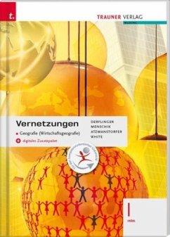 Vernetzungen - Geografie (Wirtschaftsgeografie) I HAK + digitales Zusatzpaket - Derflinger, Manfred; Menschik, Gottfried; Atzmanstorfer, Peter; White, Judith