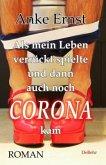 Als mein Leben verrückt spielte und dann auch noch Corona kam