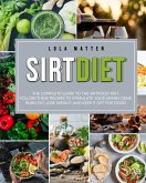 Sirt Diet: The Complete Guide To The Sirtfood Diet, Follow These Recipes To Stimulate Your Skinny Gene, Burn Fat, Lose Weight And Keep It Off (eBook, ePUB)