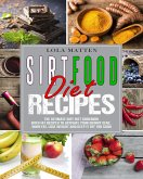 Sirtfood Diet Recipes: The Ultimate Sirt Diet Cookbook With 147 Recipes To Activate Your Skinny Gene, Burn Fat, Lose Weight And Keep It Off For Good (eBook, ePUB)