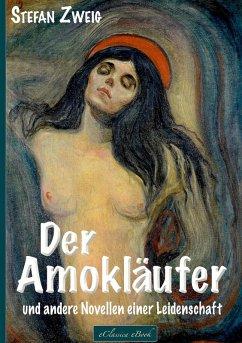Stefan Zweig: Der Amokläufer und andere Novellen einer Leidenschaft (eBook, ePUB) - Zweig, Stefan