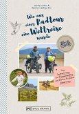 Wie aus einer Radtour eine Weltreise wurde. Vom Improvisieren und kleinen & großen Abenteuern. (eBook, ePUB)
