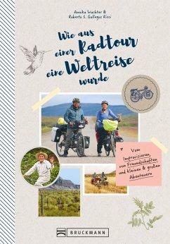 Wie aus einer Radtour eine Weltreise wurde. Vom Improvisieren und kleinen & großen Abenteuern. (eBook, ePUB) - Roberto Gallegos Ricci, Annika Wachter