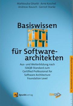 Basiswissen für Softwarearchitekten (eBook, PDF) - Gharbi, Mahbouba; Koschel, Arne; Rausch, Andreas; Starke, Gernot
