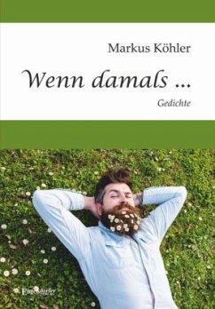 Wenn damals ... - Köhler, Markus