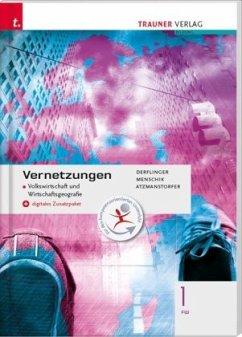 Vernetzungen - Geografie (Volkswirtschaft und Wirtschaftsgeografie) 1 FW + digitales Zusatzpaket - Derflinger, Manfred; Menschik, Gottfried; Atzmanstorfer, Peter