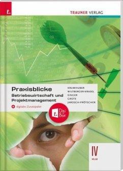 Praxisblicke - Betriebswirtschaft und Projektmanagement IV HLW + digitales Zusatzpaket - Wiltberger, Eva;Singer, Doris;Grote, Christian