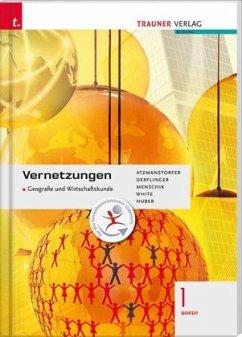 Vernetzungen - Geografie und Wirtschaftskunde I BAFEP - Dergflinger, Manfred; Menschik, Gottfried; Atzmanstorfer, Peter; White, Judith; Huber, Rosa M.