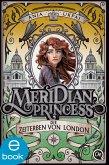 Die Zeiterben von London / Meridian Princess Bd.2 (eBook, ePUB)