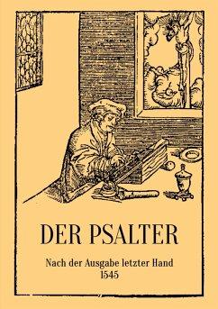 Der Psalter. Nach der Ausgabe letzter Hand 1545. Mit den Vorreden und Summarien. (eBook, ePUB) - Luther, D. Martin