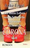 Als mein Leben verrückt spielte und dann auch noch Corona kam - Roman (eBook, ePUB)
