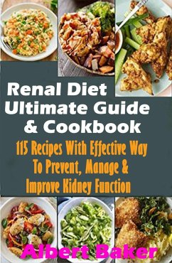 Renal Diet Ultimate Guide And Cookbook: 115 Recipes With Effective Way To Prevent, Manage And Improve Kidney Function (eBook, ePUB) - Baker, Albert