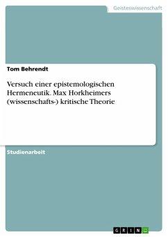 Versuch einer epistemologischen Hermeneutik. Max Horkheimers (wissenschafts-) kritische Theorie (eBook, PDF) - Behrendt, Tom