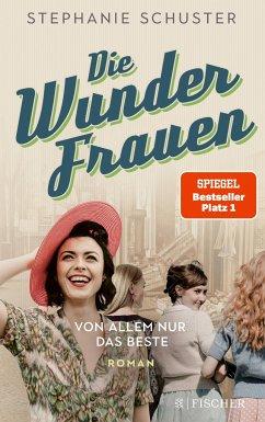 Von allem nur das Beste / Wunderfrauen-Trilogie Bd.2 - Schuster, Stephanie