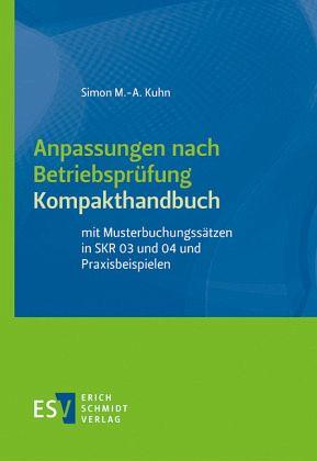 Anpassungen nach Betriebsprüfung, Kompakthandbuch - Kuhn, Simon M.-A.