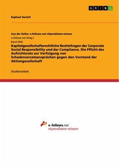 Kapitalgesellschaftsrechtliche Rechtsfragen der Corporate Social Responsibility und der Compliance. Die Pflicht des Aufsichtsrats zur Verfolgung von Schadensersatzansprüchen gegen den Vorstand der Aktiengesellschaft (eBook, PDF)